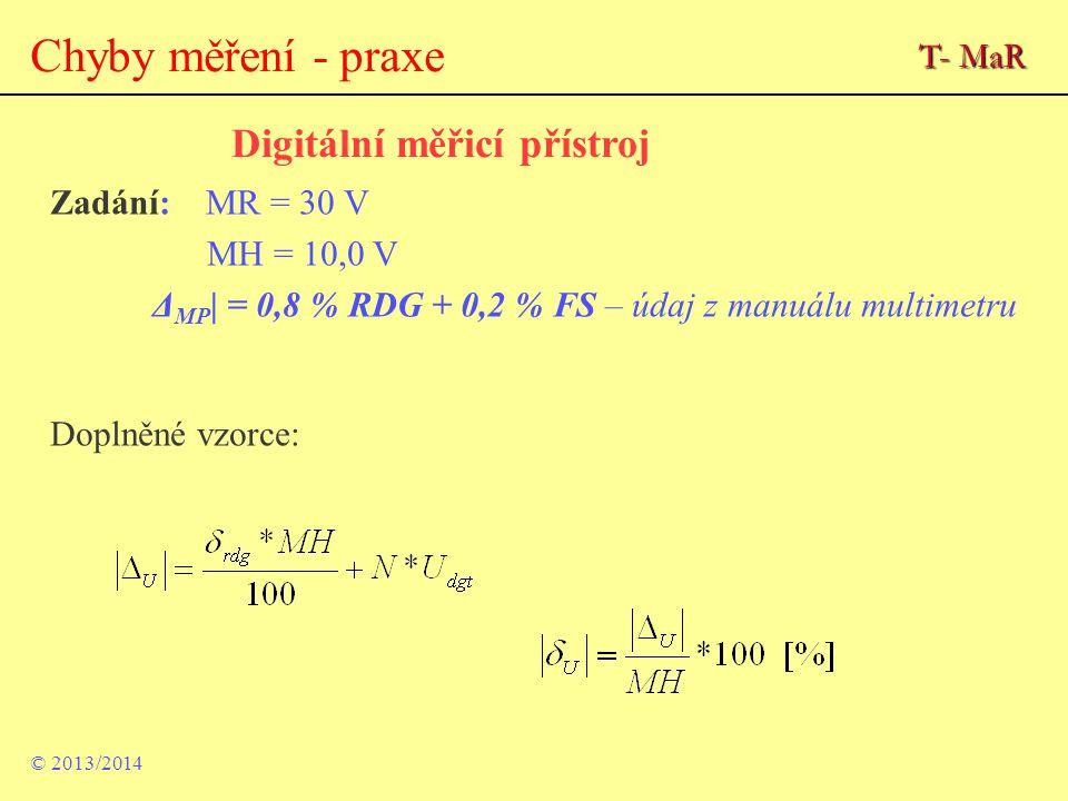 © 2013/2014 Chyby měření - praxe Digitální měřicí přístroj Zadání: MR = 30 V MH = 10,0 V Δ MP | = 0,8 % RDG + 0,2 % FS – údaj z manuálu multimetru Dop