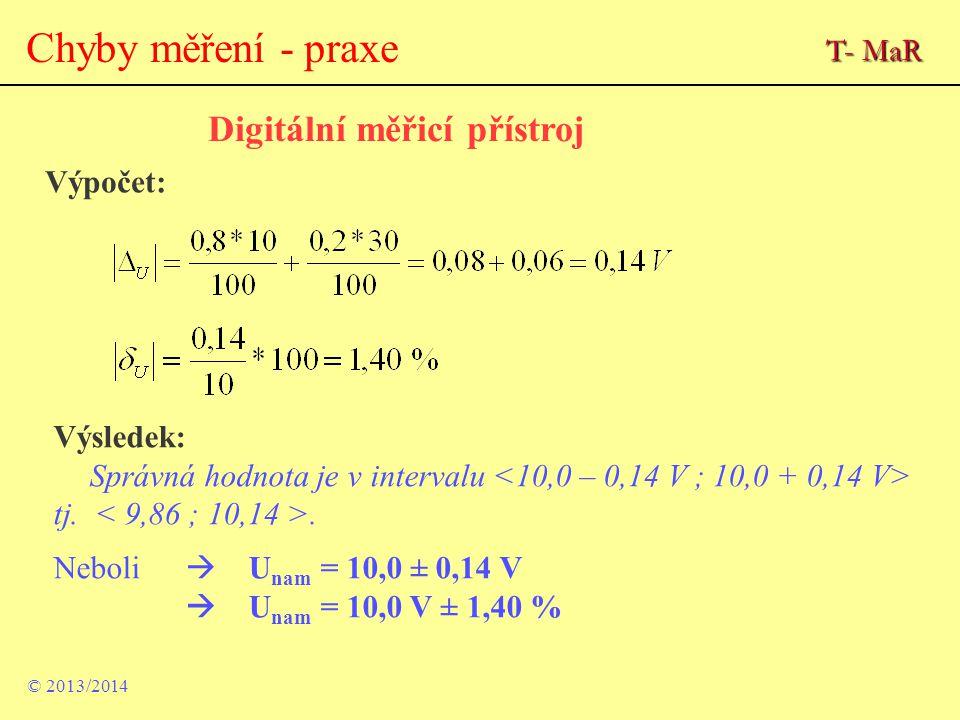 © 2013/2014 Chyby měření - praxe Digitální měřicí přístroj Výpočet: Výsledek: Správná hodnota je v intervalu tj.. Neboli  U nam = 10,0 ± 0,14 V  U n