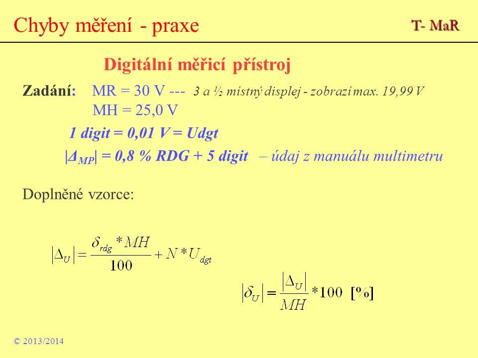© 2013/2014 Chyby měření - praxe Digitální měřicí přístroj Zadání: MR = 30 V --- 3 a ½ místný displej - zobrazí max. 19,99 V MH = 25,0 V 1 digit = 0,0