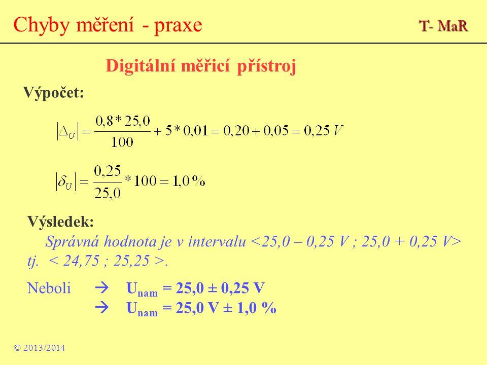 © 2013/2014 Chyby měření - praxe Digitální měřicí přístroj Výpočet: Výsledek: Správná hodnota je v intervalu tj.. Neboli  U nam = 25,0 ± 0,25 V  U n
