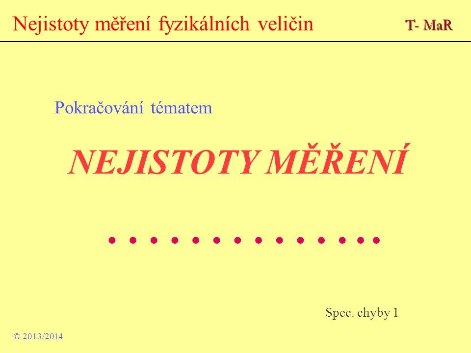 Nejistoty měření fyzikálních veličin Pokračování tématem NEJISTOTY MĚŘENÍ ………….. © 2013/2014 Spec. chyby 1 T- MaR