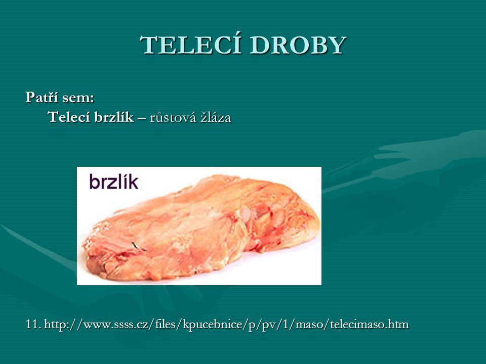 TELECÍ DROBY Patří sem: Telecí brzlík – růstová žláza 11. http://www.ssss.cz/files/kpucebnice/p/pv/1/maso/telecimaso.htm