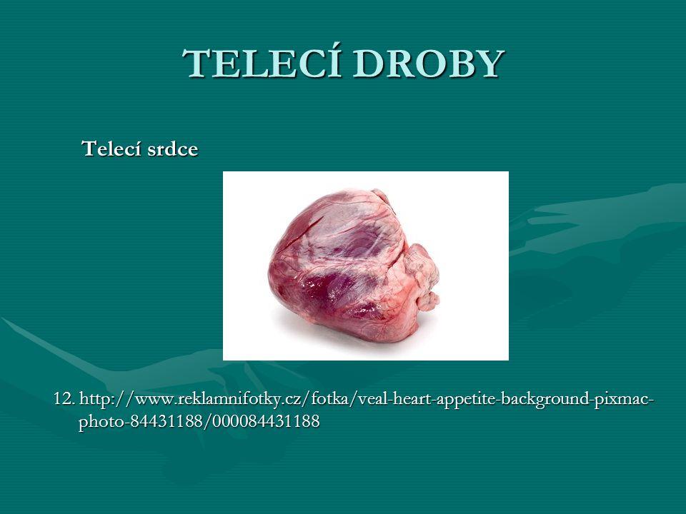 TELECÍ DROBY Telecí srdce Telecí srdce 12. http://www.reklamnifotky.cz/fotka/veal-heart-appetite-background-pixmac- photo-84431188/000084431188