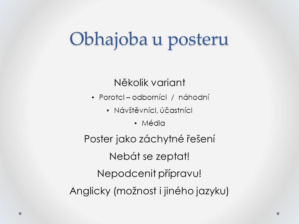 Obhajoba u posteru Několik variant Porotci – odborníci / náhodní Návštěvníci, účastníci Média Poster jako záchytné řešení Nebát se zeptat! Nepodcenit