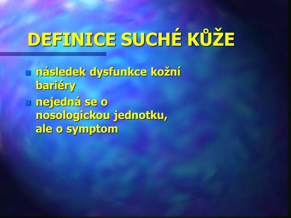 DEFINICE SUCHÉ KŮŽE n následek dysfunkce kožní bariéry n nejedná se o nosologickou jednotku, ale o symptom