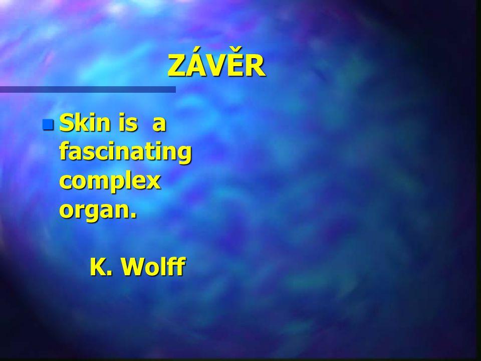 ZÁVĚR n Skin is a fascinating complex organ. K. Wolff