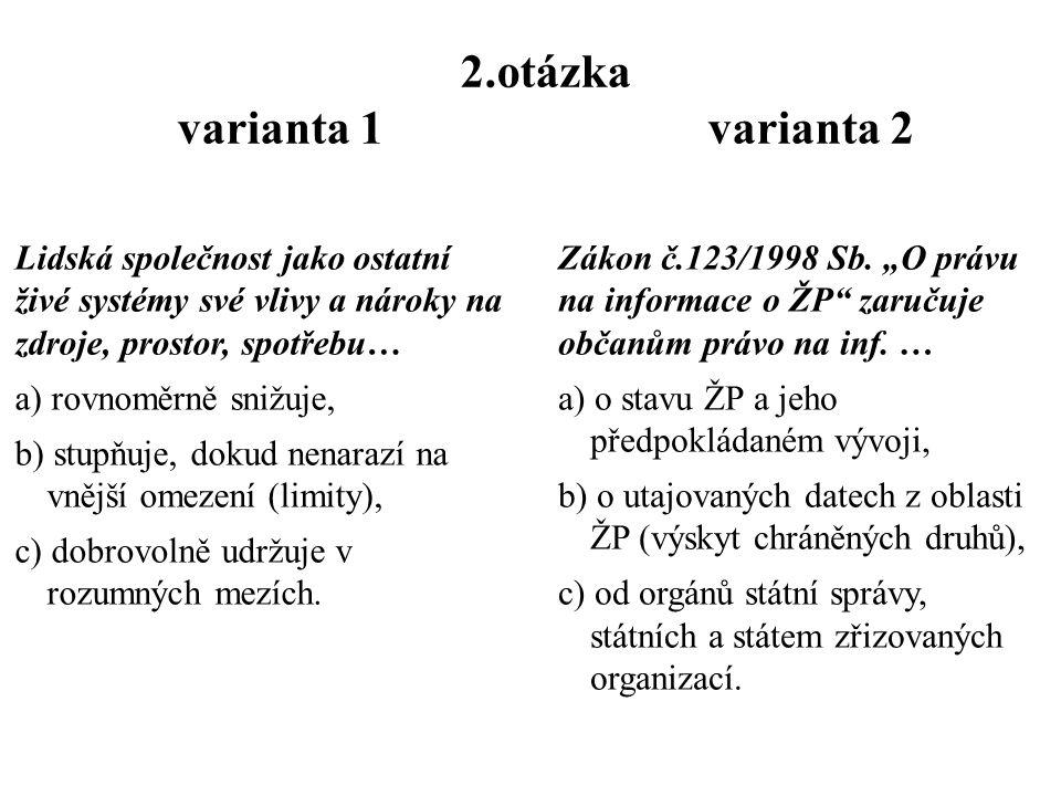 1.otázka varianta 1 varianta 2 Principy TUR vycházejí z/ze … a)zákazu dalšího hospodářského růstu, b)skloubení hospodářského, ekologického a sociálníh