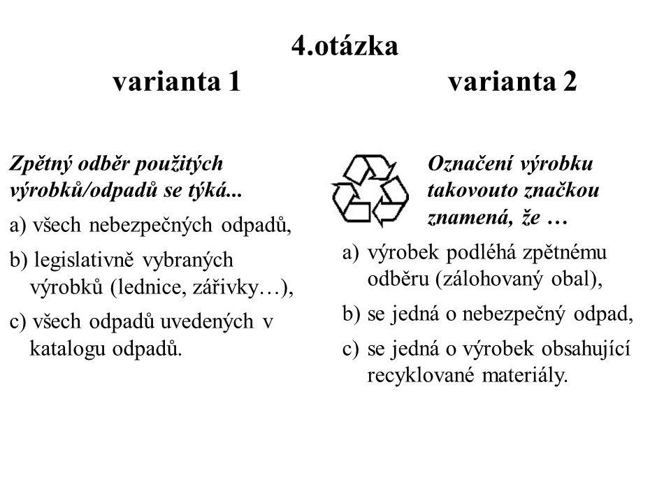 3.otázka varianta 1 varianta 2 TDO – tuhý domovní odpad je : a)veškerý odpad (včetně splašků a energetického odpadu), produkovaný v obci, b)veškerý pr