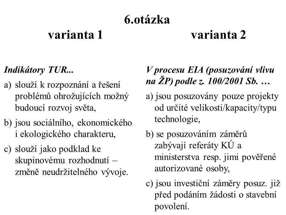 6.otázka varianta 1 varianta 2 V procesu EIA (posuzování vlivu na ŽP) podle z.