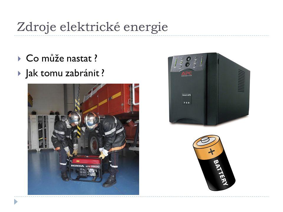 Zdroje elektrické energie  Co může nastat ?  Jak tomu zabránit ?