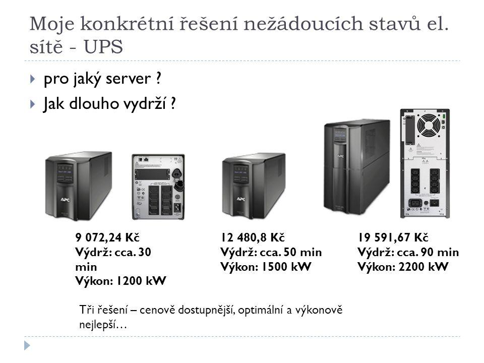 Moje konkrétní řešení nežádoucích stavů el. sítě - UPS  pro jaký server ?  Jak dlouho vydrží ? Tři řešení – cenově dostupnější, optimální a výkonově