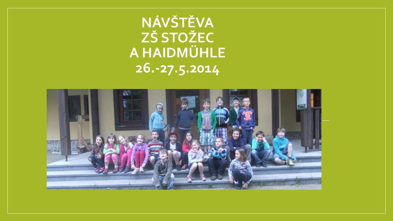 NÁVŠTĚVA ZŠ STOŽEC A HAIDMÜHLE 26.-27.5.2014 26.-27.5.2014