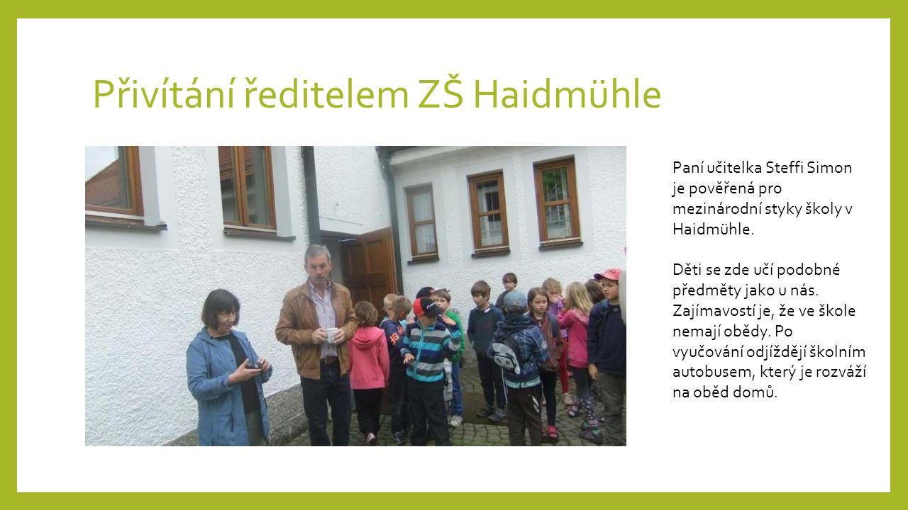 Přivítání ředitelem ZŠ Haidmühle Paní učitelka Steffi Simon je pověřená pro mezinárodní styky školy v Haidmühle. Děti se zde učí podobné předměty jako