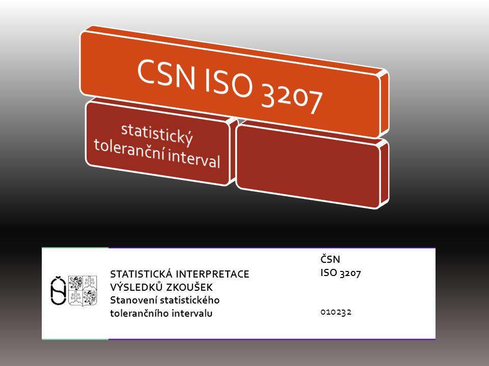STATISTICKÁ INTERPRETACE VÝSLEDKŮ ZKOUŠEK Stanovení statistického tolerančního intervalu ČSN ISO 3207 010232