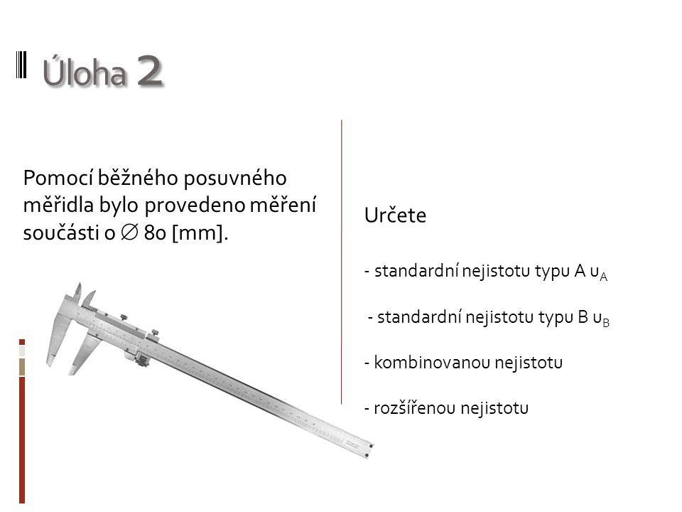 Úloha 2 Pomocí běžného posuvného měřidla bylo provedeno měření součásti o  80 [mm].