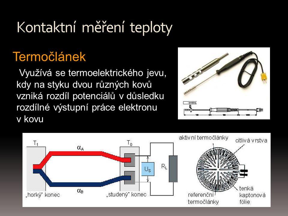 Kontaktní měření teploty Termočlánek Využívá se termoelektrického jevu, kdy na styku dvou různých kovů vzniká rozdíl potenciálů v důsledku rozdílné výstupní práce elektronu v kovu