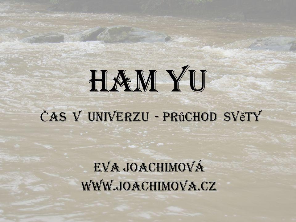 HAM YU Č AS V UNIVERZU - Pr ů chod sv ě ty Eva Joachimová www.joachimova.cz
