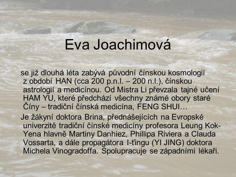 Eva Joachimová se již dlouhá léta zabývá původní čínskou kosmologií z období HAN (cca 200 p.n.l. – 200 n.l.), čínskou astrologií a medicínou. Od Mistr