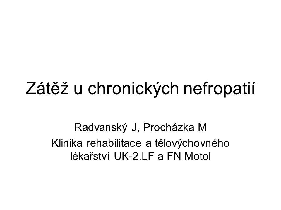 Zátěž u chronických nefropatií Radvanský J, Procházka M Klinika rehabilitace a tělovýchovného lékařství UK-2.LF a FN Motol