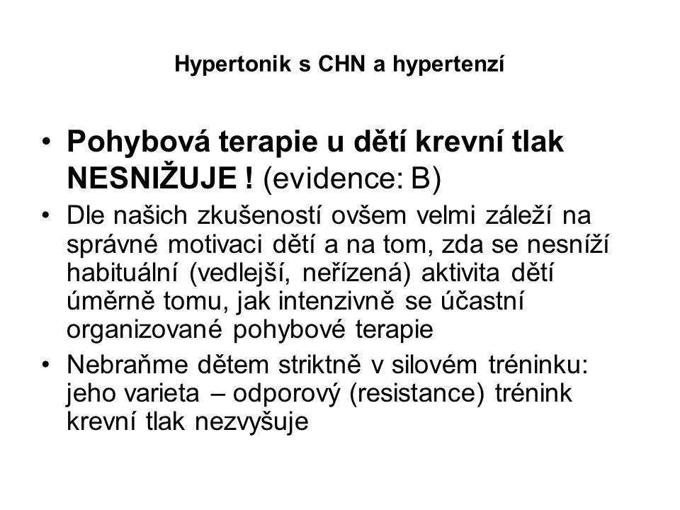 Hypertonik s CHN a hypertenzí Pohybová terapie u dětí krevní tlak NESNIŽUJE ! (evidence: B) Dle našich zkušeností ovšem velmi záleží na správné motiva