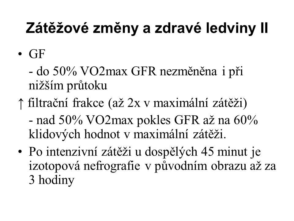 Zátěžové změny a zdravé ledviny II GF - do 50% VO2max GFR nezměněna i při nižším průtoku ↑ filtrační frakce (až 2x v maximální zátěži) - nad 50% VO2ma