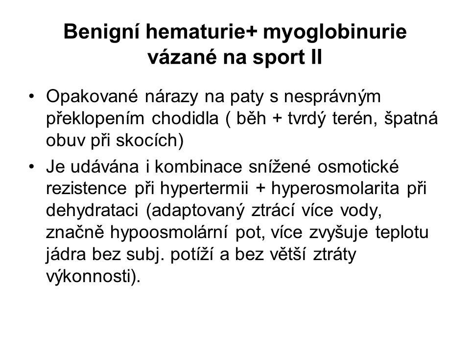 Benigní hematurie+ myoglobinurie vázané na sport II Opakované nárazy na paty s nesprávným překlopením chodidla ( běh + tvrdý terén, špatná obuv při sk