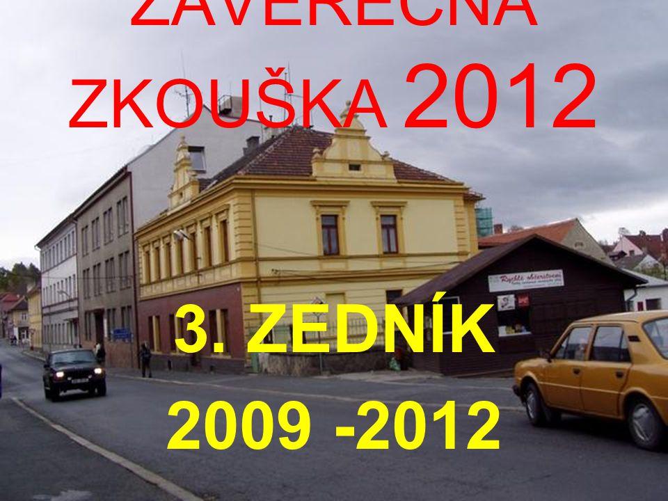 ZÁVĚREČNÁ ZKOUŠKA 2012 3. ZEDNÍK 2009 -2012