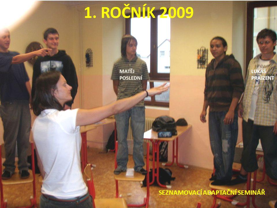 1. ROČNÍK 2009 SEZNAMOVACÍ ADAPTAČNÍ SEMINÁŘ LUKÁŠ PRAJZENT MATĚJ POSLEDNÍ