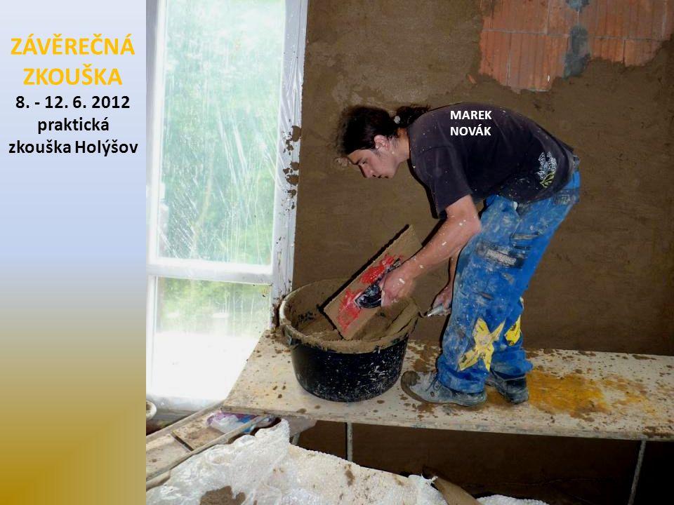 ZÁVĚREČNÁ ZKOUŠKA 8. - 12. 6. 2012 praktická zkouška Holýšov MAREK NOVÁK