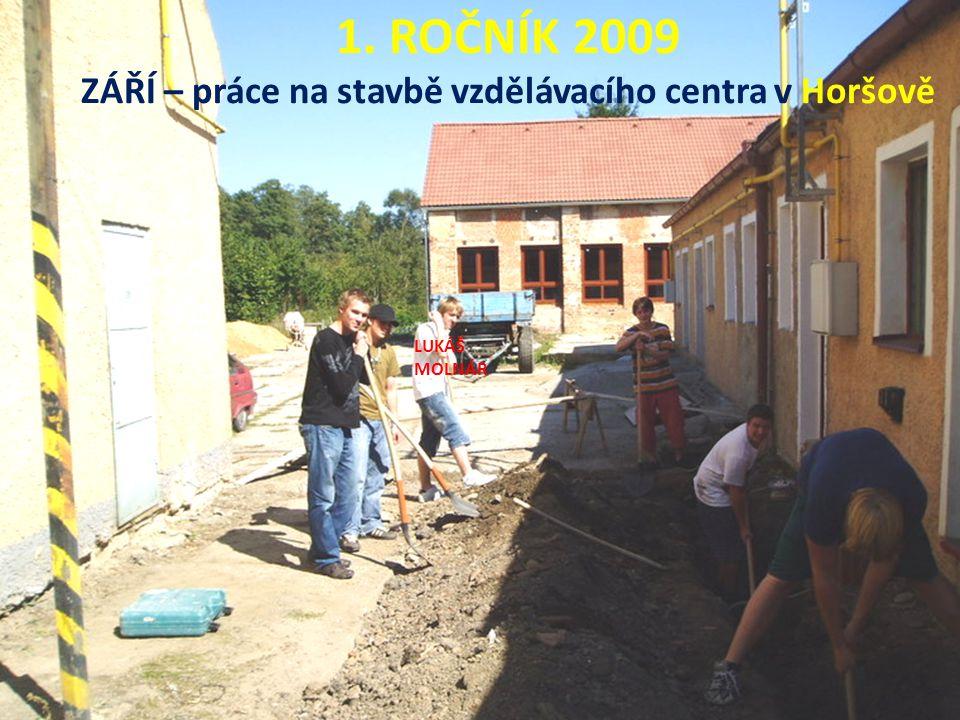 1. ROČNÍK 2009 ZÁŘÍ – práce na stavbě vzdělávacího centra v Horšově LUKÁŠ MOLNÁR