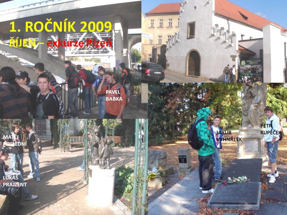 1. ROČNÍK 2009 ŘÍJEN – exkurze Plzeň PAVEL BABKA PETR KUPEČEK JAKUB VYHNÁLEK LUKÁŠ PRAJZENT MATĚJ POSLEDNÍ