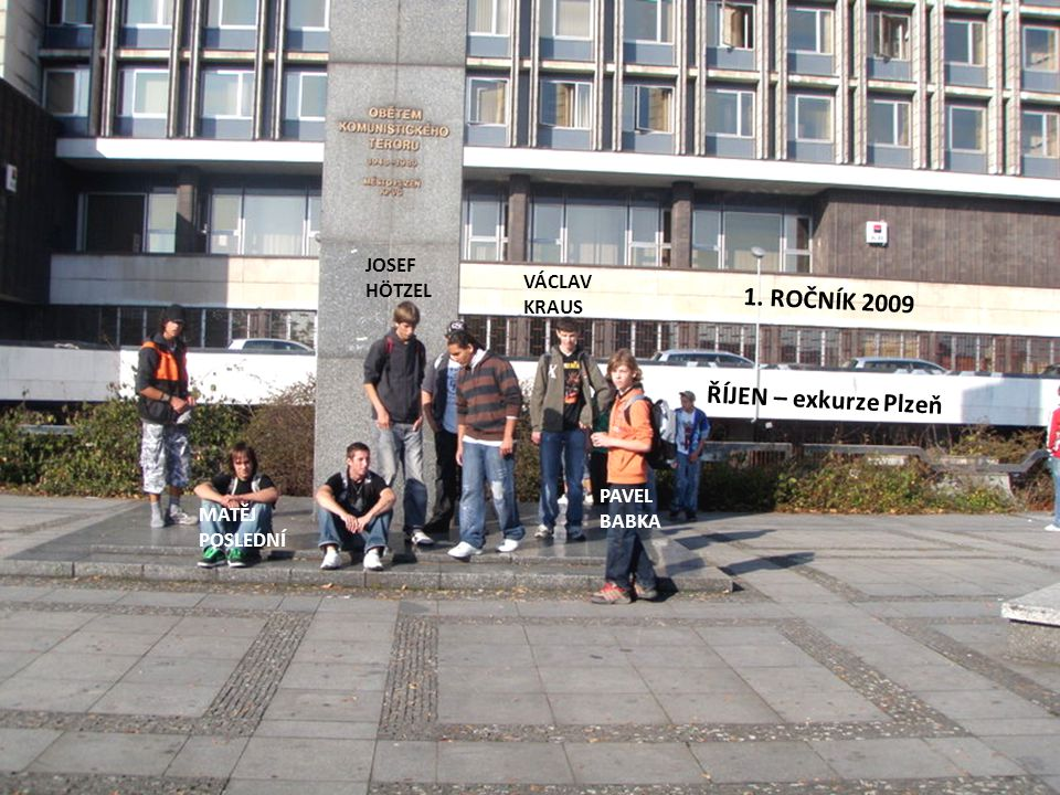 1. ROČNÍK 2009 ŘÍJEN – exkurze Plzeň JOSEF HÖTZEL VÁCLAV KRAUS PAVEL BABKA MATĚJ POSLEDNÍ