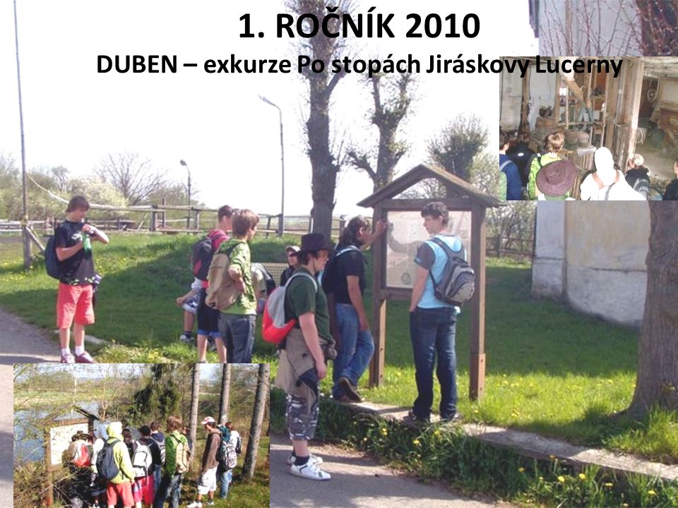 1. ROČNÍK 2010 DUBEN – exkurze Po stopách Jiráskovy Lucerny