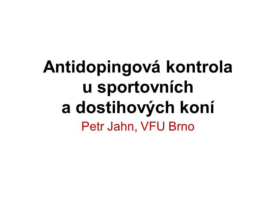 Antidopingová kontrola u sportovních a dostihových koní Petr Jahn, VFU Brno