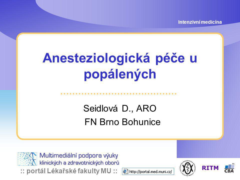 :: portál Lékařské fakulty MU :: Anesteziologická péče u popálených Seidlová D., ARO FN Brno Bohunice Intenzivní medicína