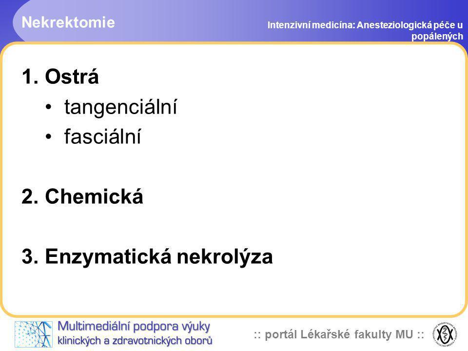 :: portál Lékařské fakulty MU :: Nekrektomie Intenzivní medicína: Anesteziologická péče u popálených 1.Ostrá tangenciální fasciální 2.Chemická 3.Enzym
