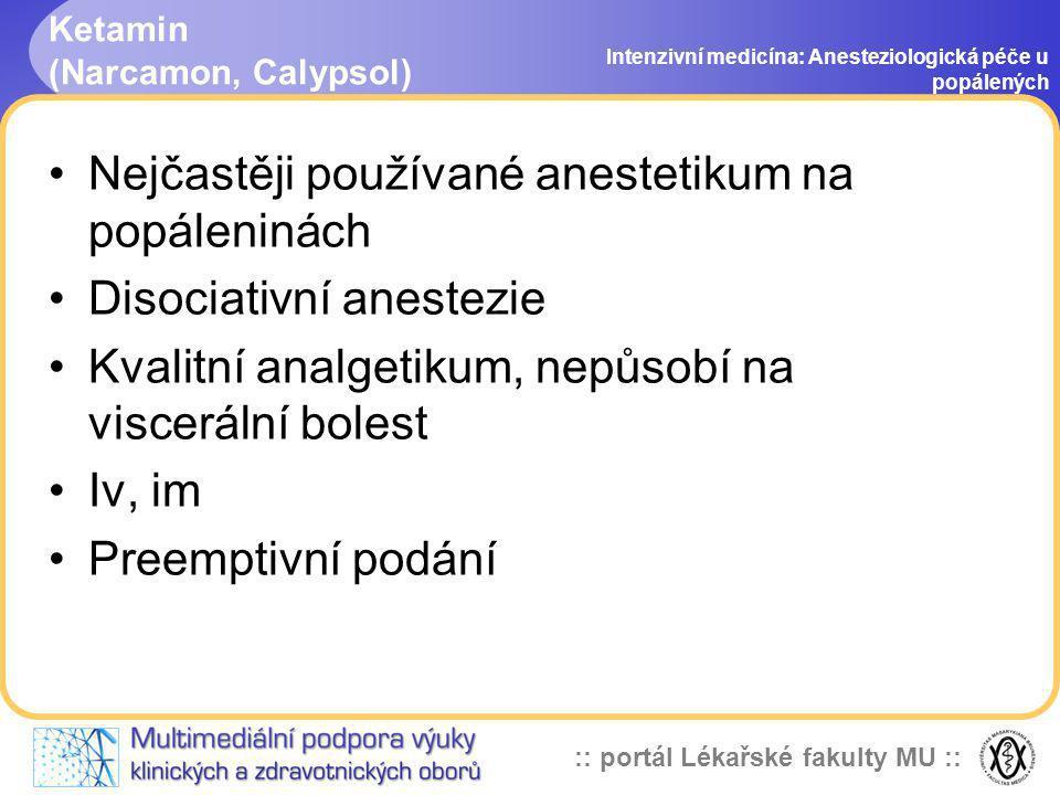 :: portál Lékařské fakulty MU :: Ketamin (Narcamon, Calypsol) Intenzivní medicína: Anesteziologická péče u popálených Nejčastěji používané anestetikum