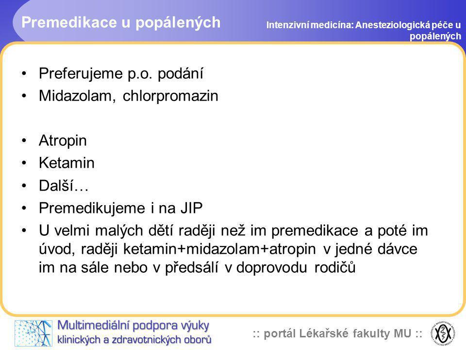 :: portál Lékařské fakulty MU :: Premedikace u popálených Intenzivní medicína: Anesteziologická péče u popálených Preferujeme p.o. podání Midazolam, c