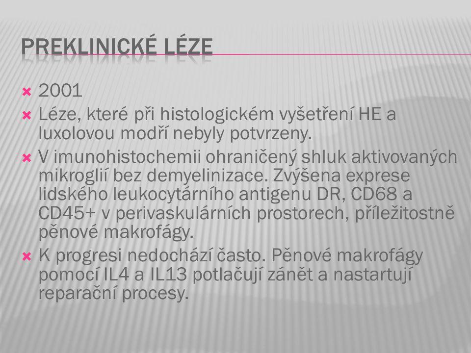  2001  Léze, které při histologickém vyšetření HE a luxolovou modří nebyly potvrzeny.  V imunohistochemii ohraničený shluk aktivovaných mikroglií b