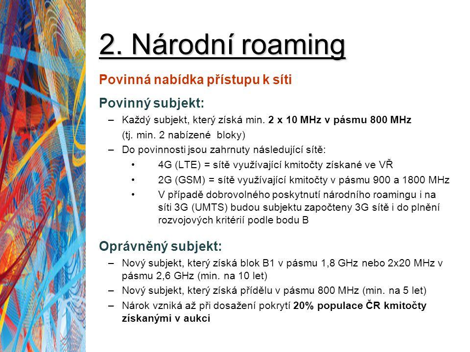 2. Národní roaming Povinná nabídka přístupu k síti Povinný subjekt: –Každý subjekt, který získá min. 2 x 10 MHz v pásmu 800 MHz (tj. min. 2 nabízené b