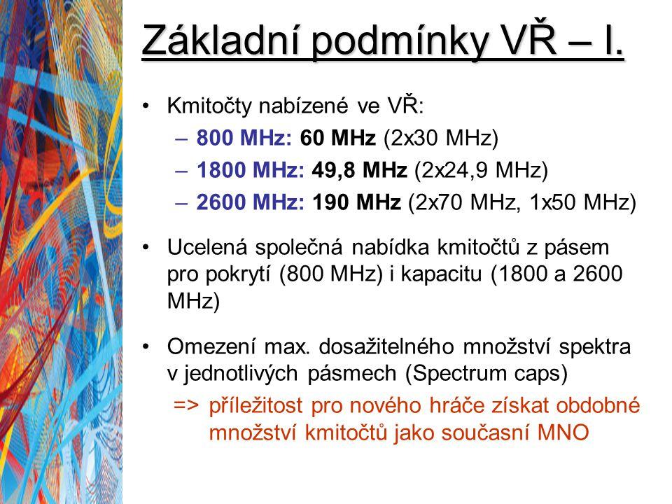 Základní podmínky VŘ – I. Kmitočty nabízené ve VŘ: –800 MHz: 60 MHz (2x30 MHz) –1800 MHz: 49,8 MHz (2x24,9 MHz) –2600 MHz: 190 MHz (2x70 MHz, 1x50 MHz
