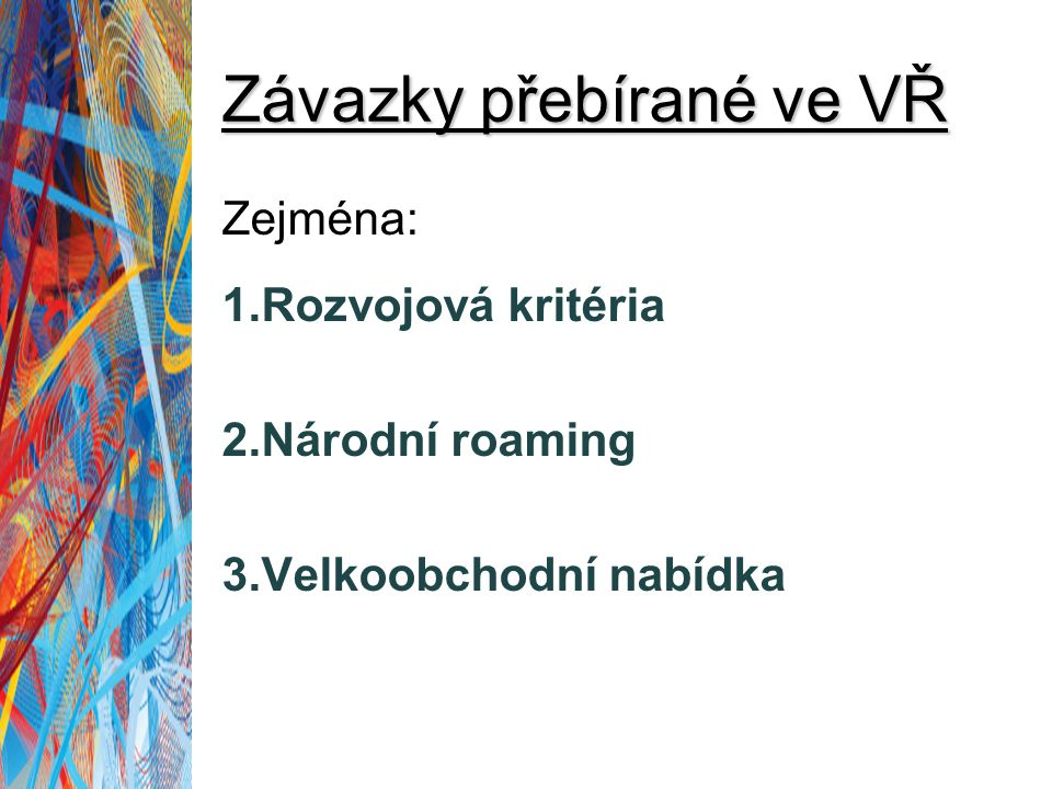 Závazky přebírané ve VŘ Zejména: 1.Rozvojová kritéria 2.Národní roaming 3.Velkoobchodní nabídka