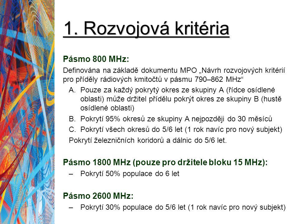 "1. Rozvojová kritéria Pásmo 800 MHz: Definována na základě dokumentu MPO ""Návrh rozvojových kritérií pro příděly rádiových kmitočtů v pásmu 790–862 MH"
