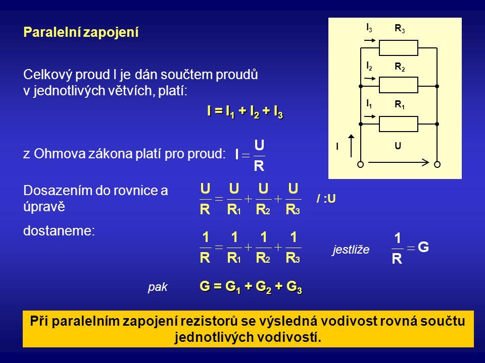 U R1R1 R2R2 R3R3 I1I1 I2I2 I3I3 I Paralelní zapojení G = G 1 + G 2 + G 3 Celkový proud I je dán součtem proudů v jednotlivých větvích, platí: I = I 1