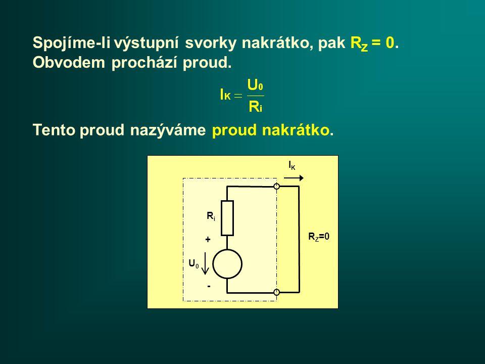 Spojíme-li výstupní svorky nakrátko, pak R Z = 0. Obvodem prochází proud.