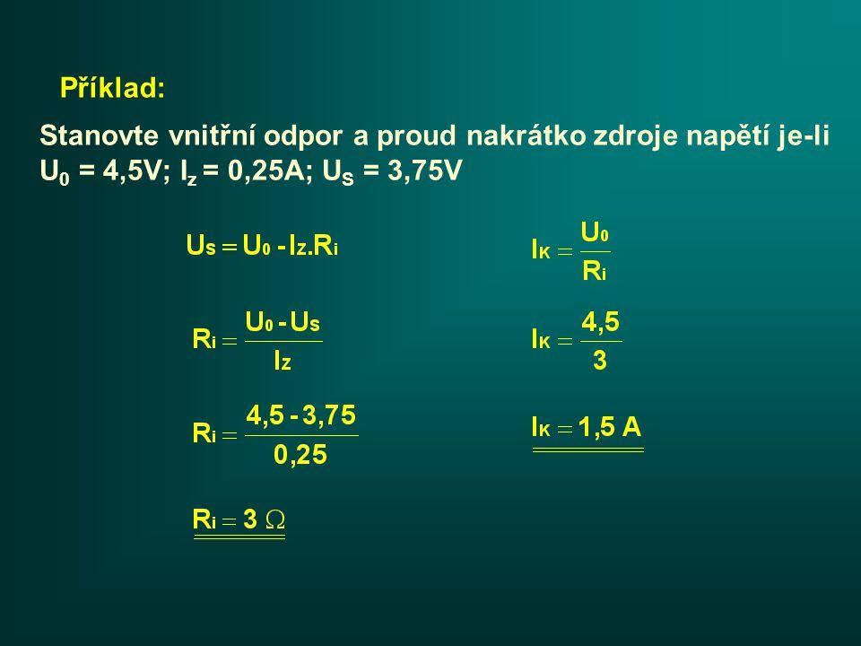 Příklad: Stanovte vnitřní odpor a proud nakrátko zdroje napětí je-li U 0 = 4,5V; I z = 0,25A; U S = 3,75V