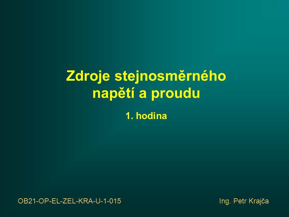 Zdroje stejnosměrného napětí a proudu 1. hodina OB21-OP-EL-ZEL-KRA-U-1-015 Ing. Petr Krajča