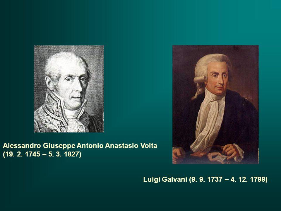 Luigi Galvani (9. 9. 1737 – 4. 12. 1798) Alessandro Giuseppe Antonio Anastasio Volta (19.