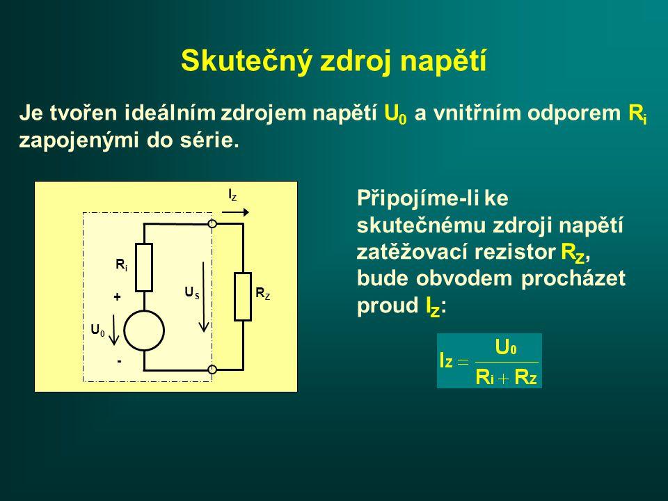 Skutečný zdroj napětí Je tvořen ideálním zdrojem napětí U 0 a vnitřním odporem R i zapojenými do série.