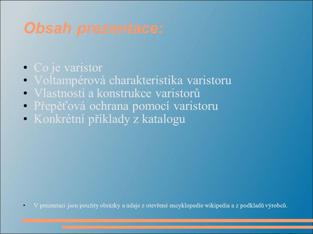 Obsah prezentace: Co je varistor Voltampérová charakteristika varistoru Vlastnosti a konstrukce varistorů Přepěťová ochrana pomocí varistoru Konkrétní